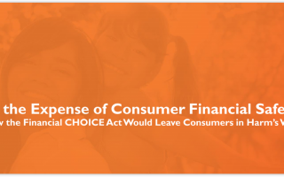 At the Expense of Consumer Financial Safety: How the Financial CHOICE Act Would Leave Consumers in Harm's Way